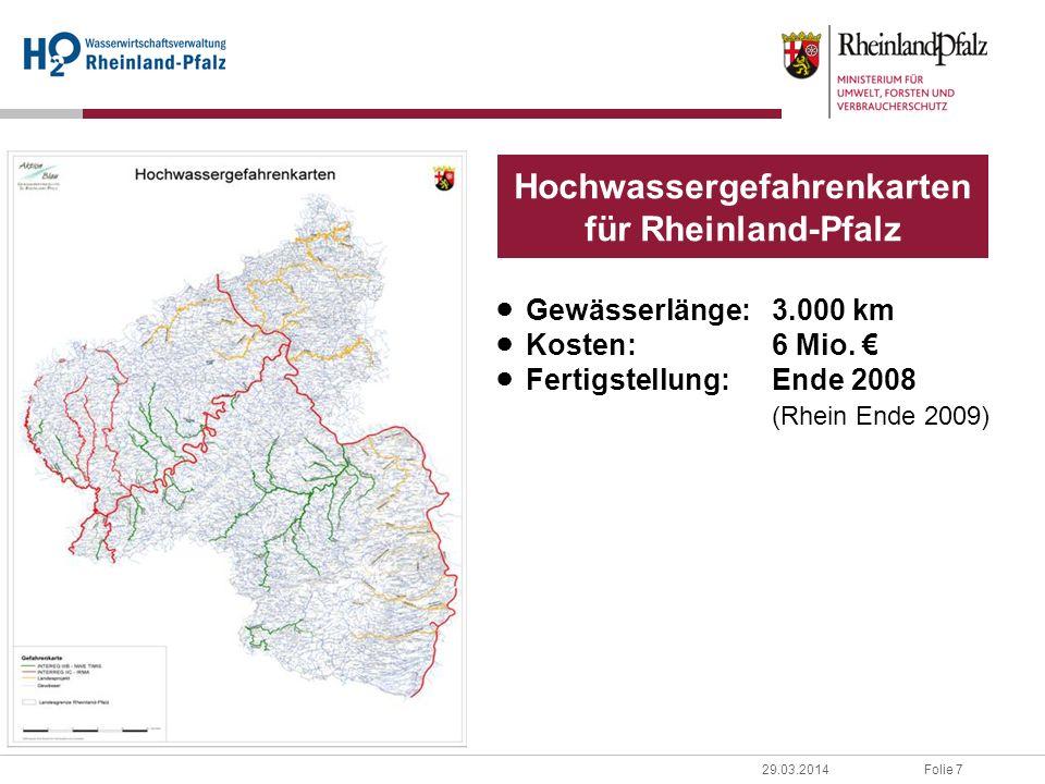 Folie 729.03.2014 Hochwassergefahrenkarten für Rheinland-Pfalz Gewässerlänge:3.000 kmKosten:6 Mio.Fertigstellung:Ende 2008 (Rhein Ende 2009)
