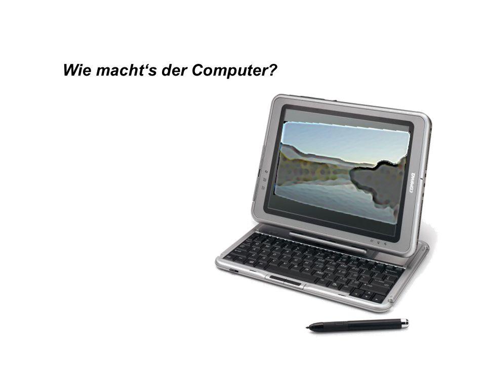 Wie machts der Computer?