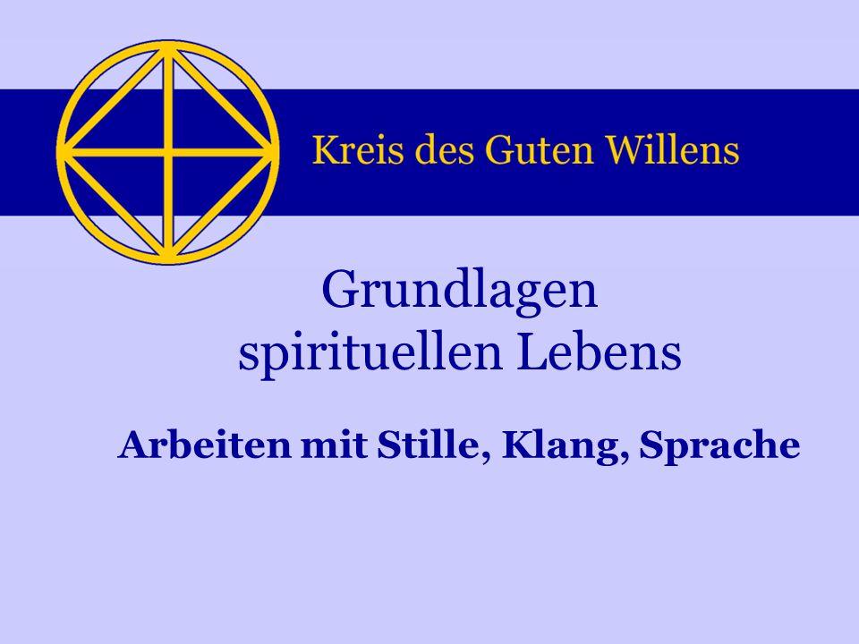 Arbeiten mit Stille, Klang, Sprache Grundlagen spirituellen Lebens
