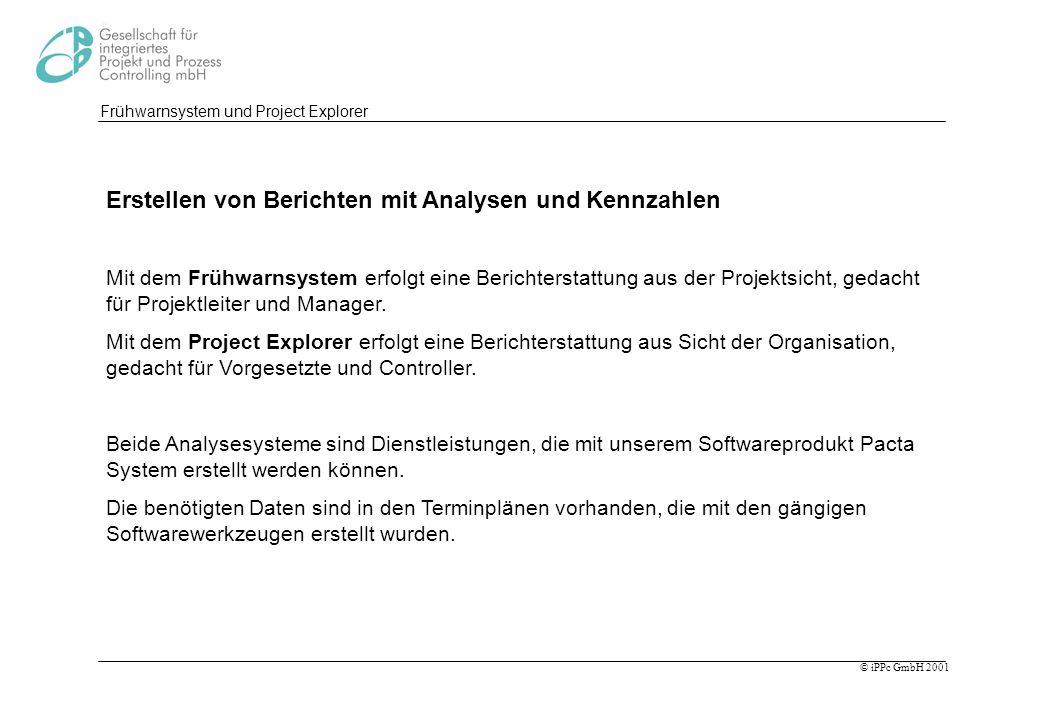 © iPPc GmbH 2001 Frühwarnsystem und Project Explorer Erstellen von Berichten mit Analysen und Kennzahlen Mit dem Frühwarnsystem erfolgt eine Berichter