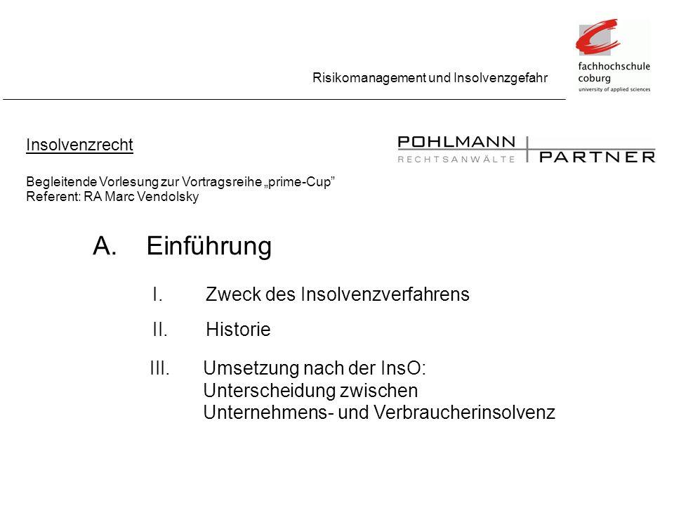 Risikomanagement und Insolvenzgefahr Insolvenzrecht Begleitende Vorlesung zur Vortragsreihe prime-Cup Referent: RA Marc Vendolsky A.Einführung Zweck d