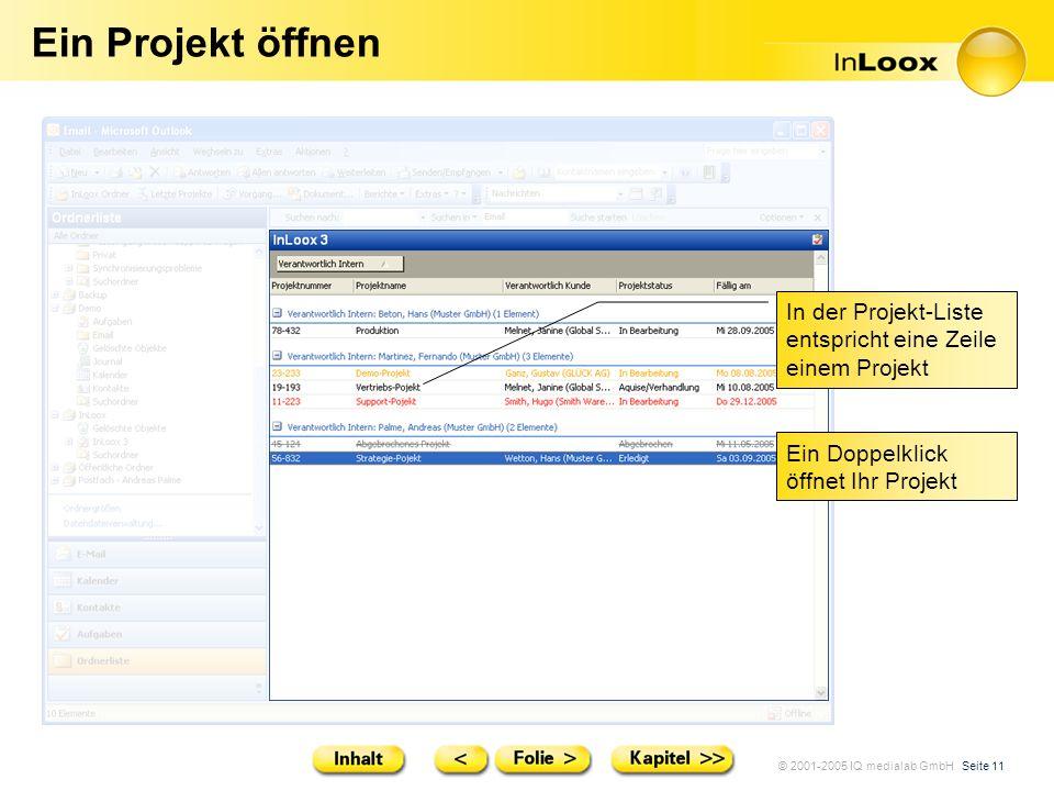 © 2001-2005 IQ medialab GmbH Seite 11 Ein Projekt öffnen In der Projekt-Liste entspricht eine Zeile einem Projekt Ein Doppelklick öffnet Ihr Projekt