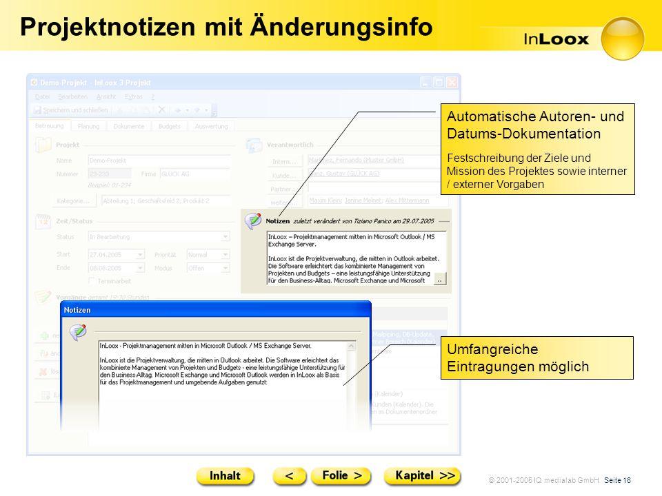 © 2001-2005 IQ medialab GmbH Seite 16 Projektnotizen mit Änderungsinfo Umfangreiche Eintragungen möglich Automatische Autoren- und Datums-Dokumentatio