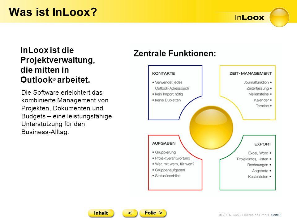 © 2001-2005 IQ medialab GmbH Seite 2 Was ist InLoox? InLoox ist die Projektverwaltung, die mitten in Outlook © arbeitet. Die Software erleichtert das