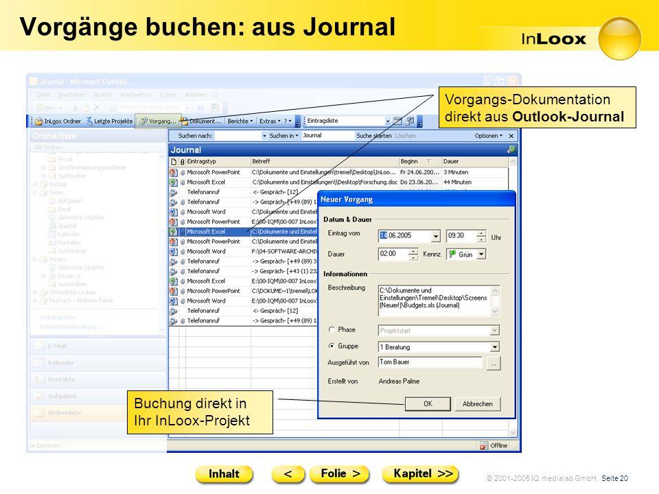 © 2001-2005 IQ medialab GmbH Seite 20 Vorgänge buchen: aus Journal Vorgangs-Dokumentation direkt aus Outlook-Journal Buchung direkt in Ihr InLoox-Proj