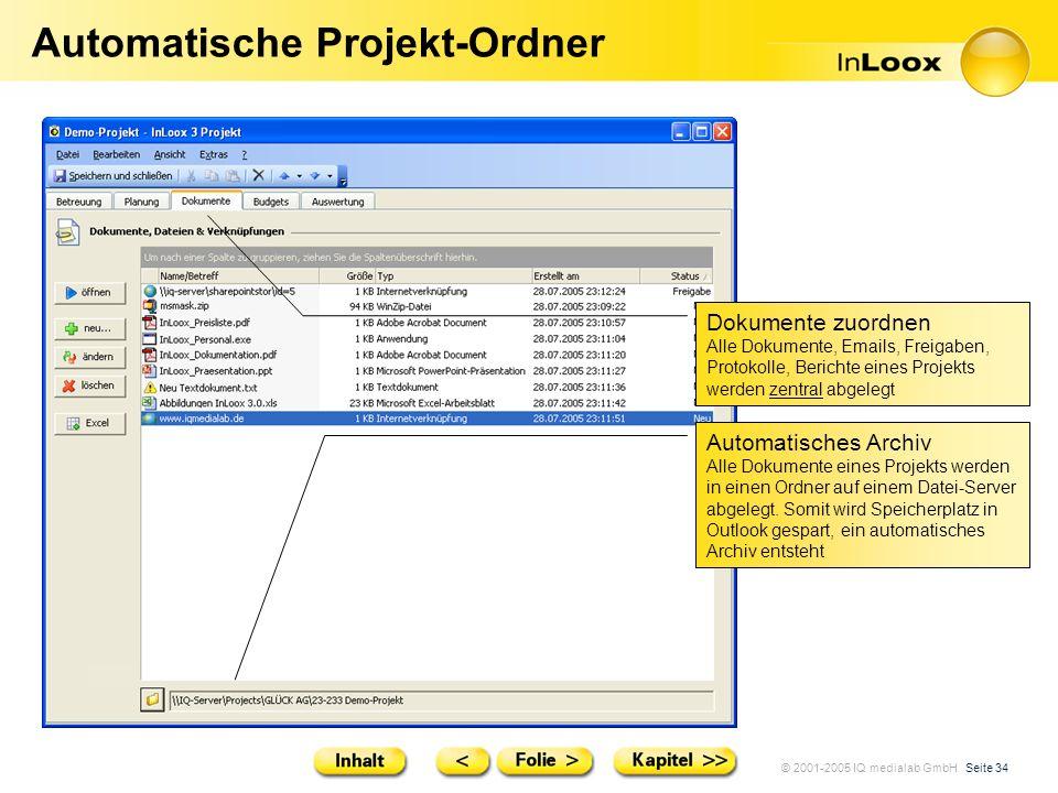 © 2001-2005 IQ medialab GmbH Seite 34 Automatische Projekt-Ordner Automatisches Archiv Alle Dokumente eines Projekts werden in einen Ordner auf einem