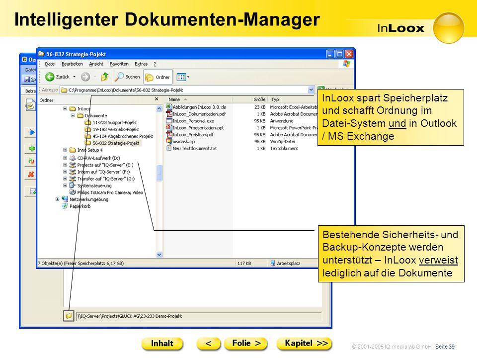 © 2001-2005 IQ medialab GmbH Seite 39 Intelligenter Dokumenten-Manager InLoox spart Speicherplatz und schafft Ordnung im Datei-System und in Outlook /