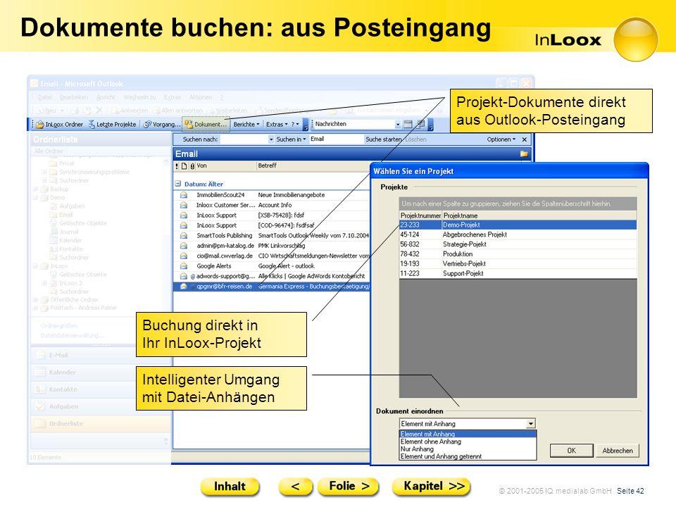 © 2001-2005 IQ medialab GmbH Seite 42 Dokumente buchen: aus Posteingang Projekt-Dokumente direkt aus Outlook-Posteingang Buchung direkt in Ihr InLoox-
