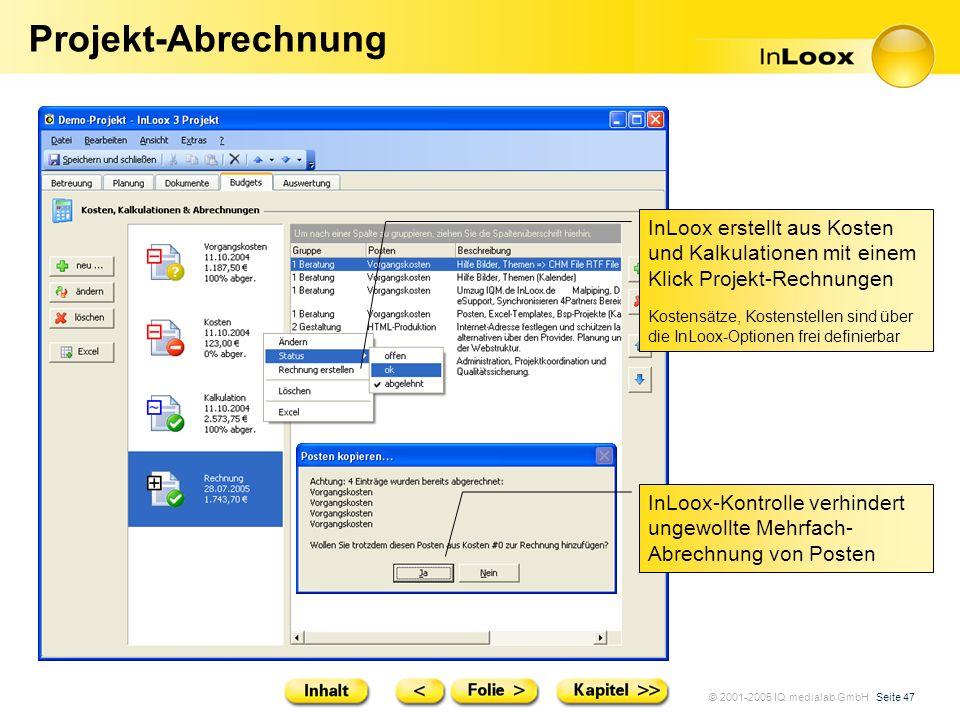 © 2001-2005 IQ medialab GmbH Seite 47 Projekt-Abrechnung InLoox erstellt aus Kosten und Kalkulationen mit einem Klick Projekt-Rechnungen Kostensätze,