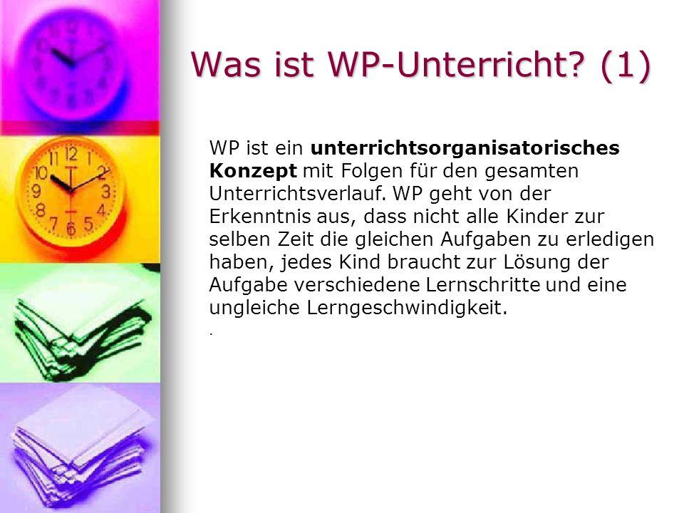 Was ist WP-Unterricht? (1) WP ist ein unterrichtsorganisatorisches Konzept mit Folgen für den gesamten Unterrichtsverlauf. WP geht von der Erkenntnis