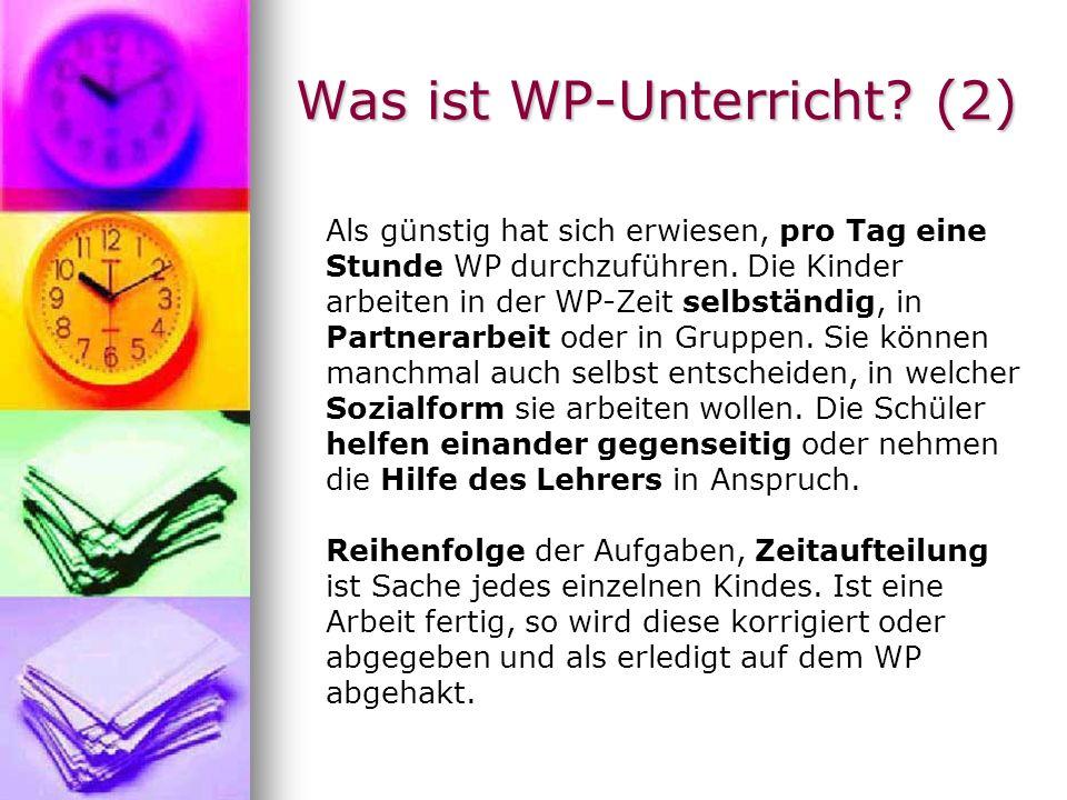 Was ist WP-Unterricht? (2) Als günstig hat sich erwiesen, pro Tag eine Stunde WP durchzuführen. Die Kinder arbeiten in der WP-Zeit selbständig, in Par