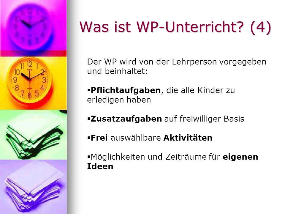 Was ist WP-Unterricht? (4) Der WP wird von der Lehrperson vorgegeben und beinhaltet: Pflichtaufgaben, die alle Kinder zu erledigen haben Zusatzaufgabe