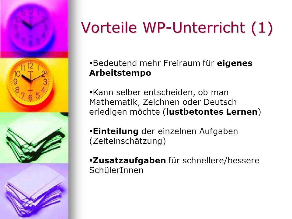Vorteile WP-Unterricht (1) Bedeutend mehr Freiraum für eigenes Arbeitstempo Kann selber entscheiden, ob man Mathematik, Zeichnen oder Deutsch erledige
