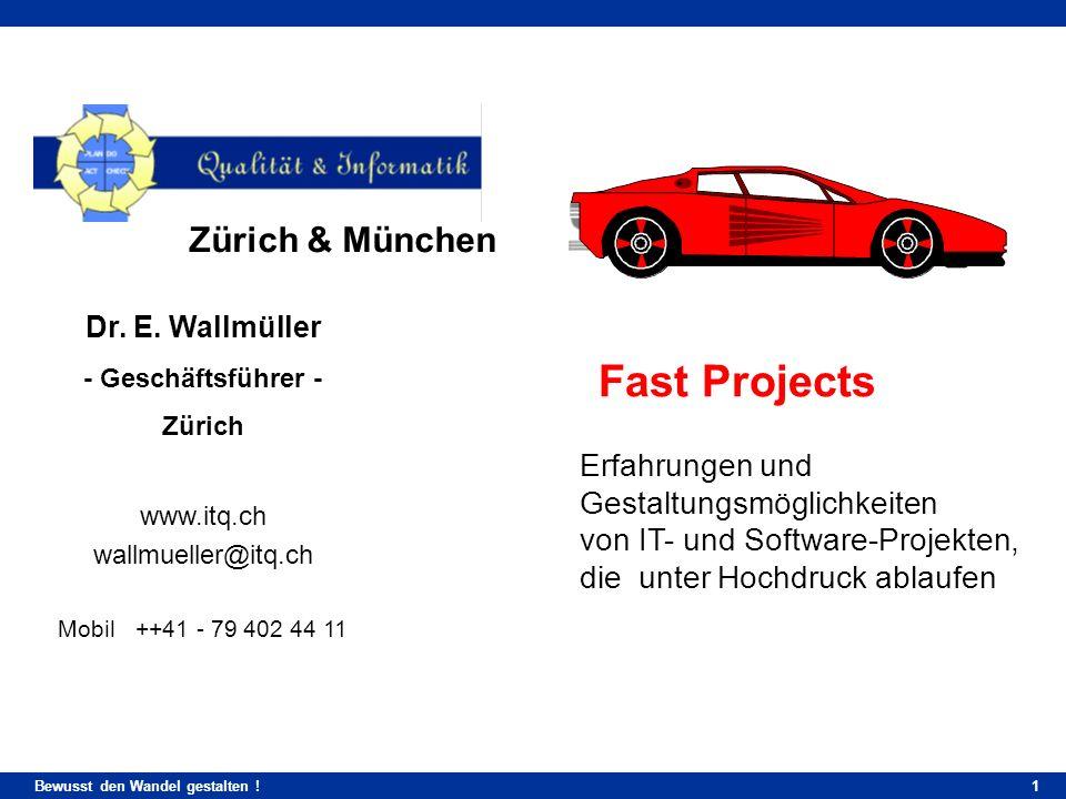 Bewusst den Wandel gestalten ! Dr. E. Wallmüller - Geschäftsführer - Zürich www.itq.ch wallmueller@itq.ch Mobil++41 - 79 402 44 11 Zürich & München 1