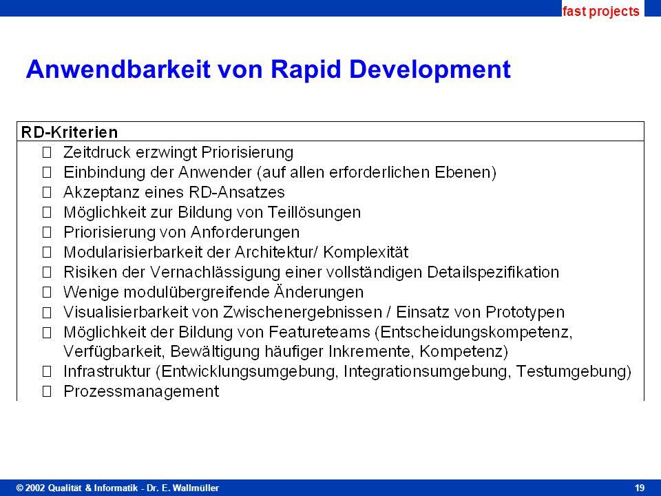 © 2002 Qualität & Informatik - Dr. E. Wallmüller fast projects 19 Anwendbarkeit von Rapid Development