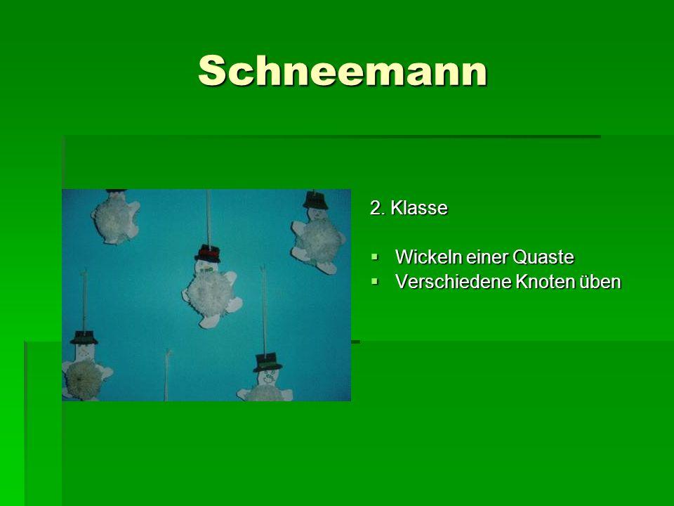 Schneemann 2. Klasse Wickeln einer Quaste Wickeln einer Quaste Verschiedene Knoten üben Verschiedene Knoten üben