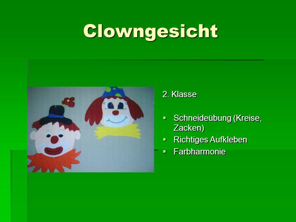 Clowngesicht 2. Klasse Schneideübung (Kreise, Zacken) Schneideübung (Kreise, Zacken) Richtiges Aufkleben Richtiges Aufkleben Farbharmonie Farbharmonie