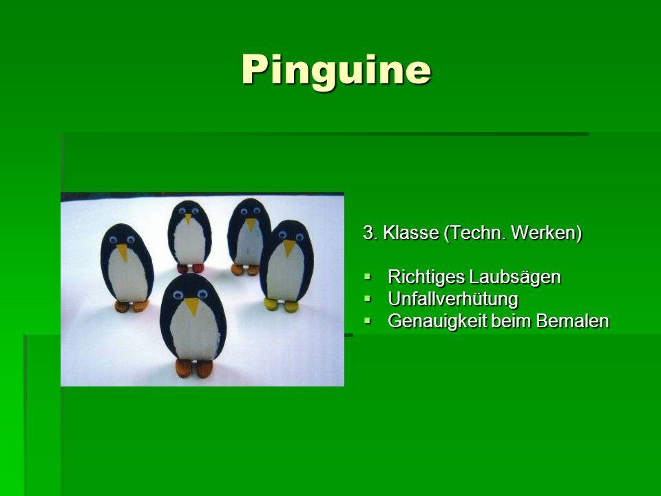 Pinguine 3. Klasse (Techn. Werken) Richtiges Laubsägen Richtiges Laubsägen Unfallverhütung Unfallverhütung Genauigkeit beim Bemalen Genauigkeit beim B