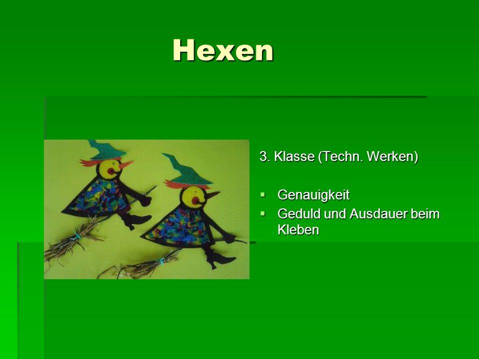 Hexen 3. Klasse (Techn. Werken) Genauigkeit Genauigkeit Geduld und Ausdauer beim Kleben Geduld und Ausdauer beim Kleben