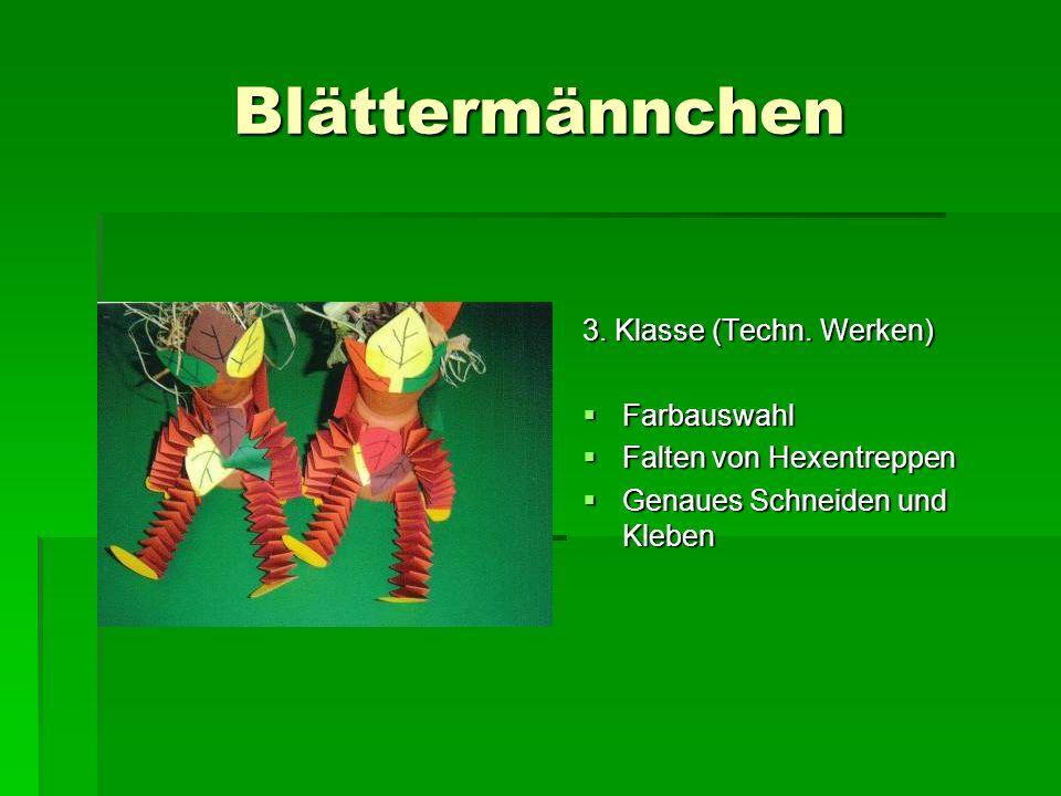 Blättermännchen 3. Klasse (Techn. Werken) Farbauswahl Farbauswahl Falten von Hexentreppen Falten von Hexentreppen Genaues Schneiden und Kleben Genaues