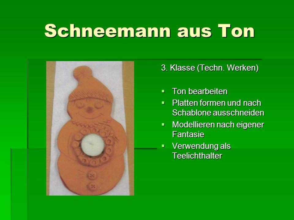 Schneemann aus Ton 3. Klasse (Techn. Werken) Ton bearbeiten Ton bearbeiten Platten formen und nach Schablone ausschneiden Platten formen und nach Scha