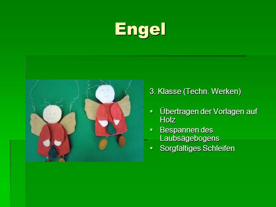 Engel 3. Klasse (Techn. Werken) Übertragen der Vorlagen auf Holz Übertragen der Vorlagen auf Holz Bespannen des Laubsägebogens Bespannen des Laubsägeb