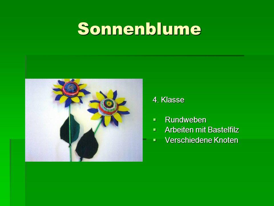 Sonnenblume 4. Klasse Rundweben Rundweben Arbeiten mit Bastelfilz Arbeiten mit Bastelfilz Verschiedene Knoten Verschiedene Knoten