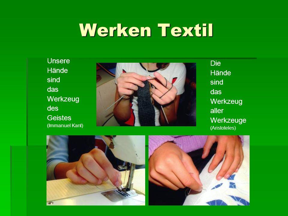 Werken Textil Unsere Hände sind das Werkzeug des Geistes (Immanuel Kant) Die Hände sind das Werkzeug aller Werkzeuge (Aristoteles)