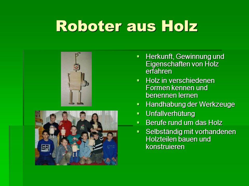 Roboter aus Holz Herkunft, Gewinnung und Eigenschaften von Holz erfahren Herkunft, Gewinnung und Eigenschaften von Holz erfahren Holz in verschiedenen