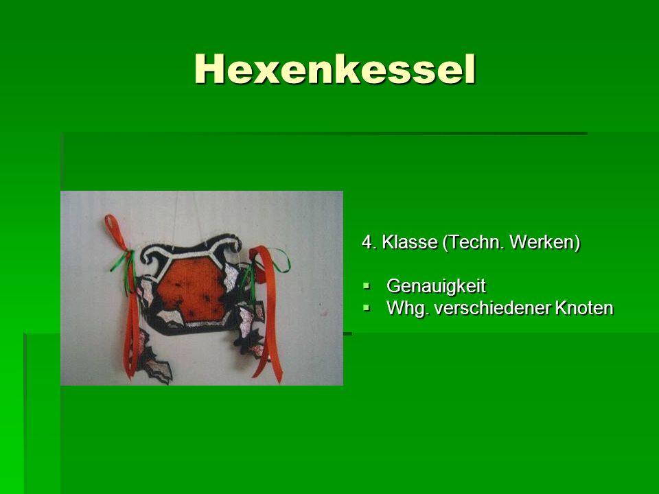 Hexenkessel 4. Klasse (Techn. Werken) Genauigkeit Genauigkeit Whg. verschiedener Knoten Whg. verschiedener Knoten
