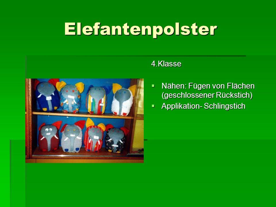 Elefantenpolster 4.Klasse Nähen: Fügen von Flächen (geschlossener Rückstich) Nähen: Fügen von Flächen (geschlossener Rückstich) Applikation- Schlingst