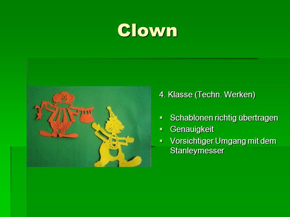 Clown 4. Klasse (Techn. Werken) Schablonen richtig übertragen Schablonen richtig übertragen Genauigkeit Genauigkeit Vorsichtiger Umgang mit dem Stanle