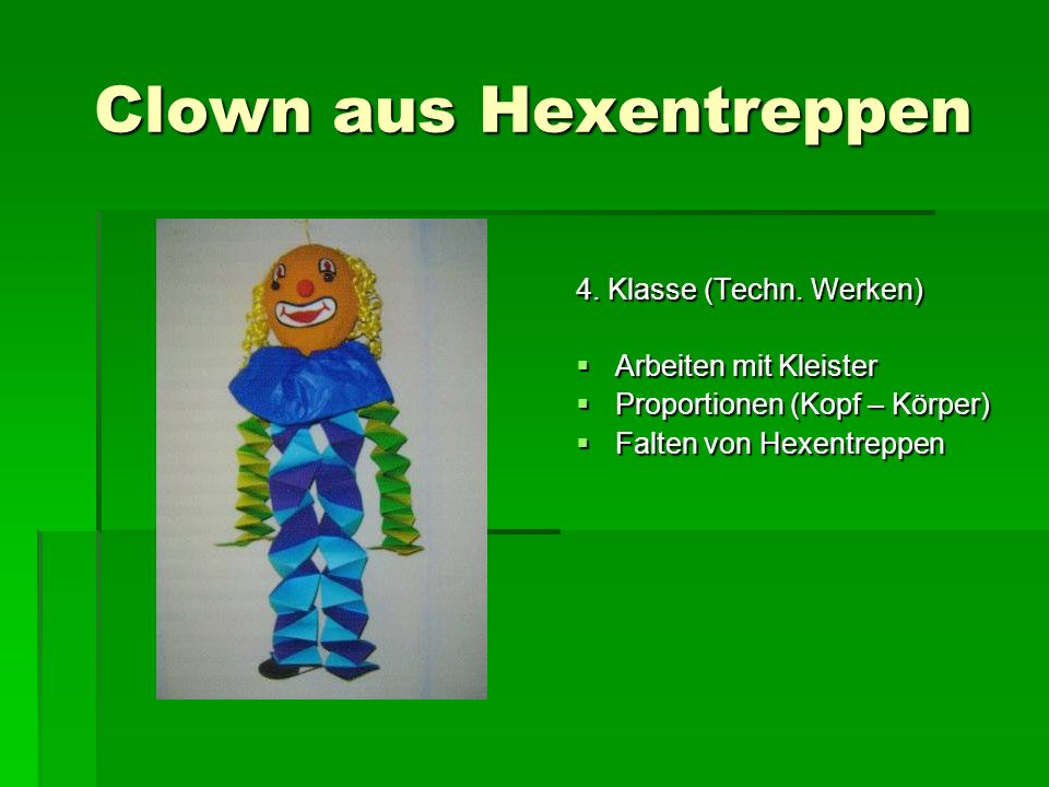 Clown aus Hexentreppen 4. Klasse (Techn. Werken) Arbeiten mit Kleister Arbeiten mit Kleister Proportionen (Kopf – Körper) Proportionen (Kopf – Körper)