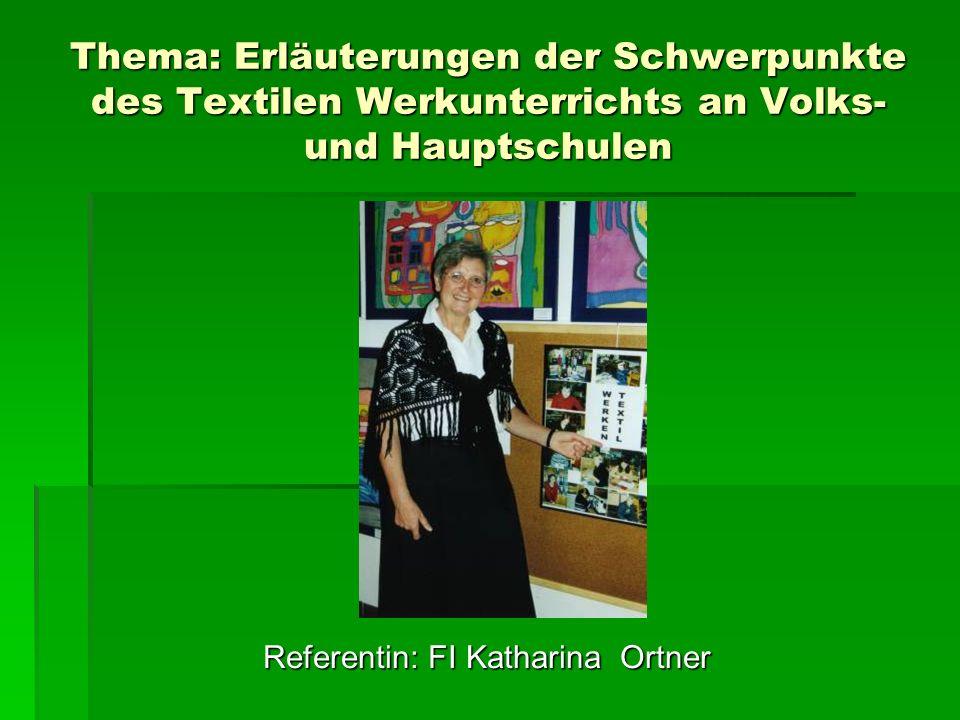 Thema: Erläuterungen der Schwerpunkte des Textilen Werkunterrichts an Volks- und Hauptschulen Referentin: FI Katharina Ortner