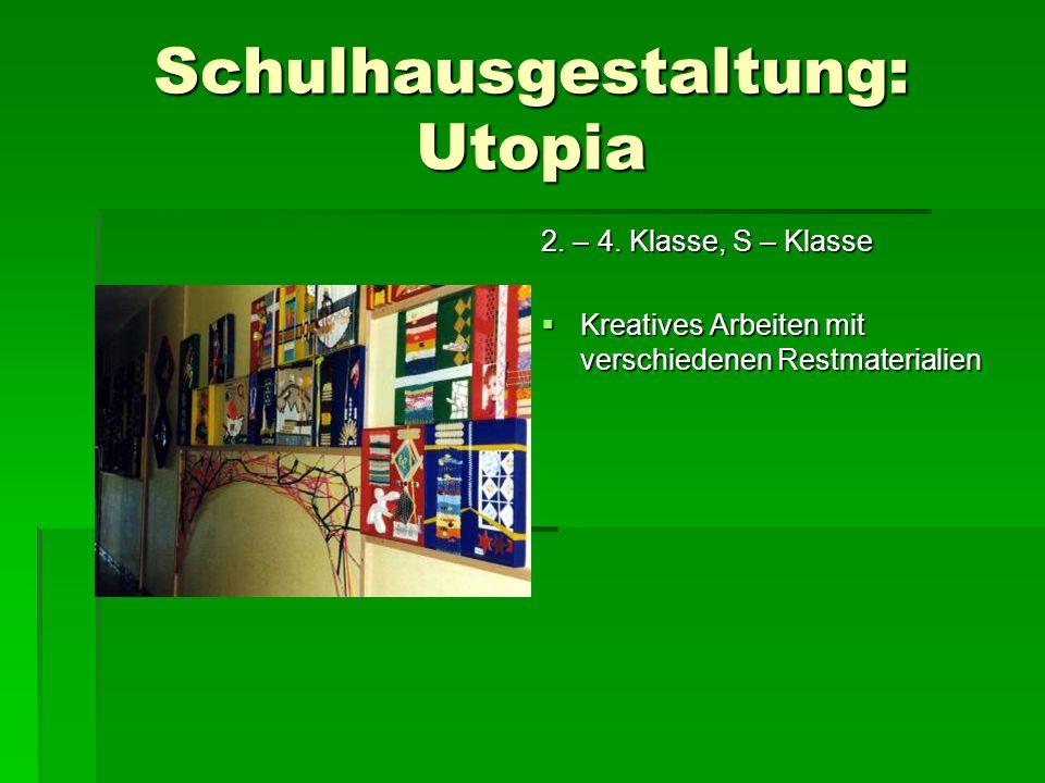 Schulhausgestaltung: Utopia 2. – 4. Klasse, S – Klasse Kreatives Arbeiten mit verschiedenen Restmaterialien Kreatives Arbeiten mit verschiedenen Restm