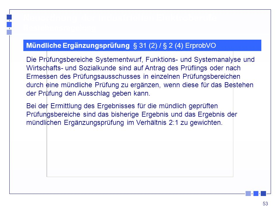 53 Die Prüfungsbereiche Systementwurf, Funktions- und Systemanalyse und Wirtschafts- und Sozialkunde sind auf Antrag des Prüflings oder nach Ermessen