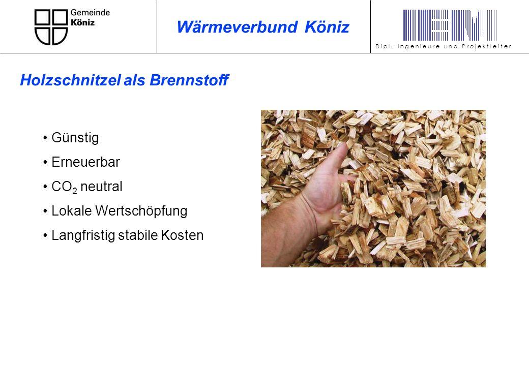 Günstig Erneuerbar CO 2 neutral Lokale Wertschöpfung Langfristig stabile Kosten D i p l. I n g e n i e u r e u n d P r o j e k t l e i t e r Wärmeverb