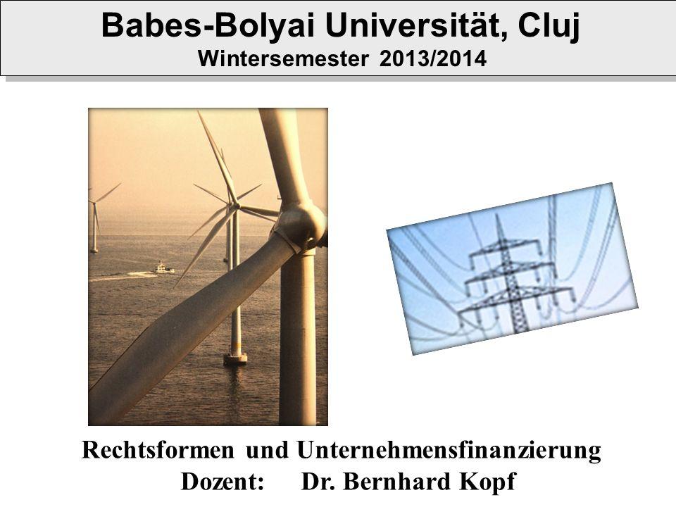 Rechtsformen und Unternehmensfinanzierung Dozent: Dr. Bernhard Kopf Babes-Bolyai Universität, Cluj Wintersemester 2013/2014 Babes-Bolyai Universität,
