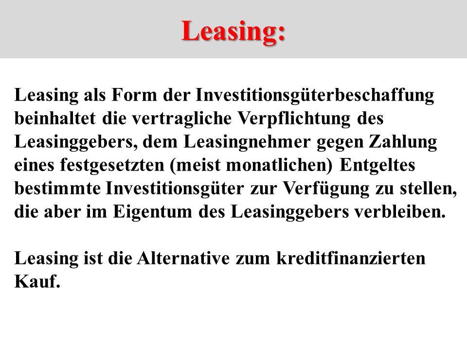 Leasing: Leasing als Form der Investitionsgüterbeschaffung beinhaltet die vertragliche Verpflichtung des Leasinggebers, dem Leasingnehmer gegen Zahlun