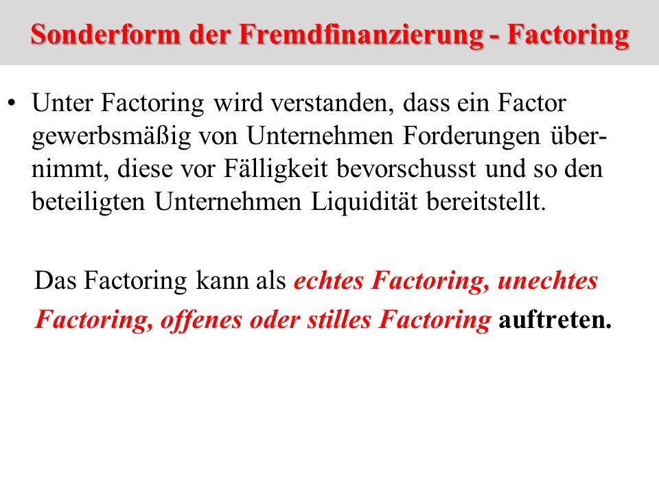 Sonderform der Fremdfinanzierung - Factoring Unter Factoring wird verstanden, dass ein Factor gewerbsmäßig von Unternehmen Forderungen über- nimmt, di