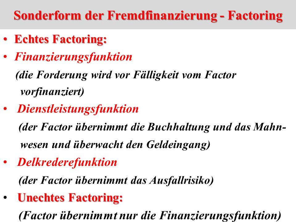 Sonderform der Fremdfinanzierung - Factoring Echtes Factoring:Echtes Factoring: Finanzierungsfunktion (die Forderung wird vor Fälligkeit vom Factor vo