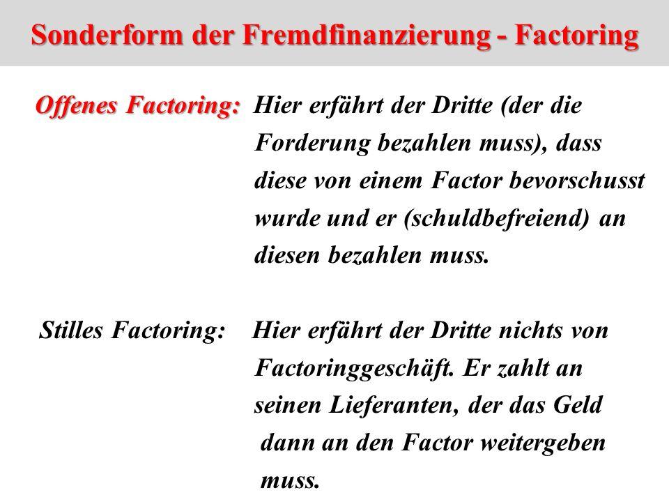 Sonderform der Fremdfinanzierung - Factoring Offenes Factoring: Offenes Factoring: Hier erfährt der Dritte (der die Forderung bezahlen muss), dass die