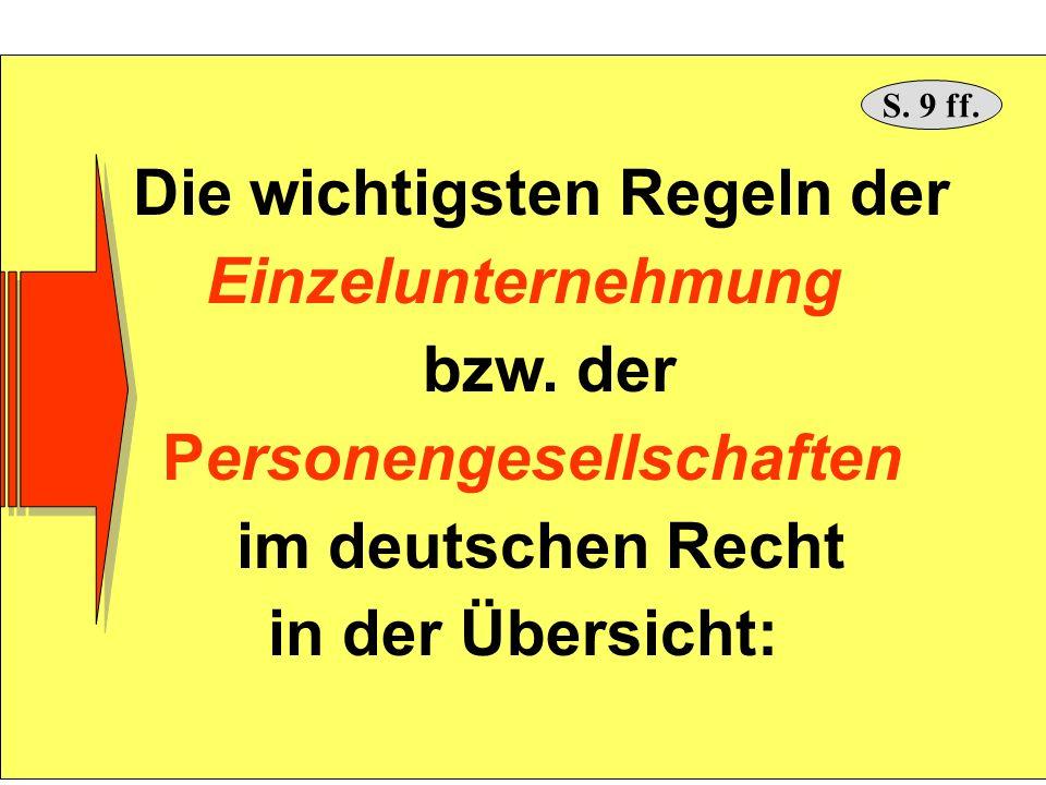 Die wichtigsten Regeln der Einzelunternehmung bzw. der Personengesellschaften im deutschen Recht in der Übersicht: S. 9 ff.