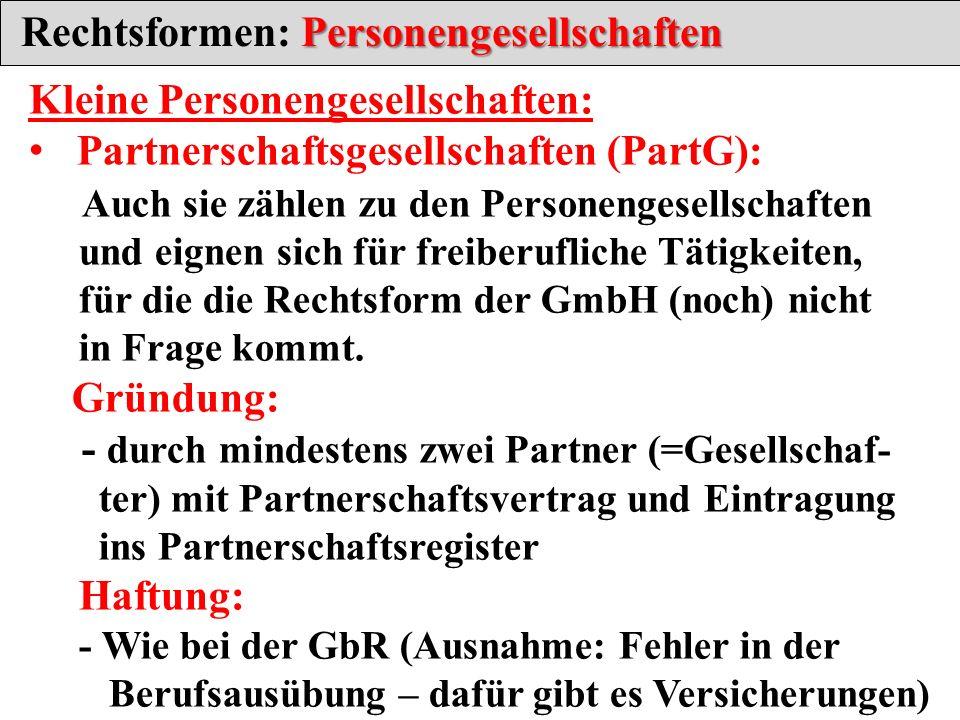 Personengesellschaften Rechtsformen: Personengesellschaften Kleine Personengesellschaften: Partnerschaftsgesellschaften (PartG): Auch sie zählen zu de