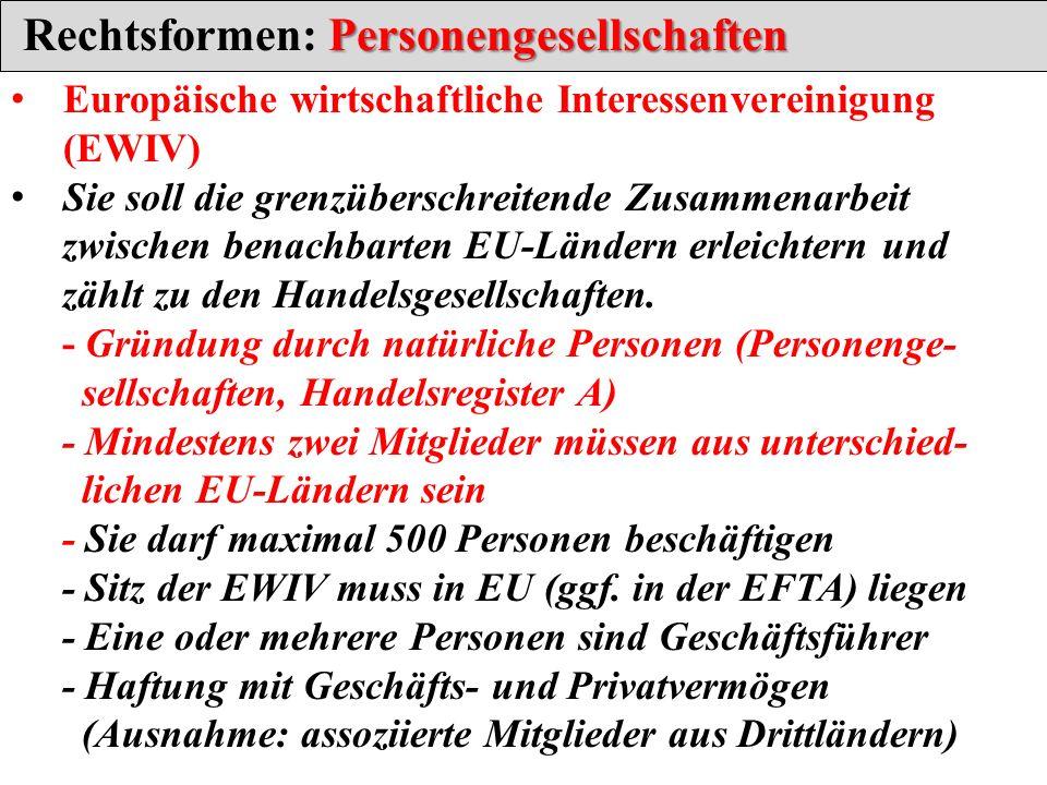 Personengesellschaften Rechtsformen: Personengesellschaften Europäische wirtschaftliche Interessenvereinigung (EWIV) Sie soll die grenzüberschreitende