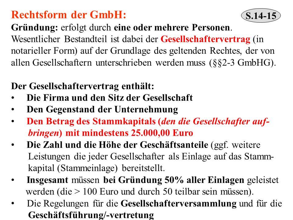 S.14-15 Rechtsform der GmbH: Gründung: erfolgt durch eine oder mehrere Personen. Wesentlicher Bestandteil ist dabei der Gesellschaftervertrag (in nota