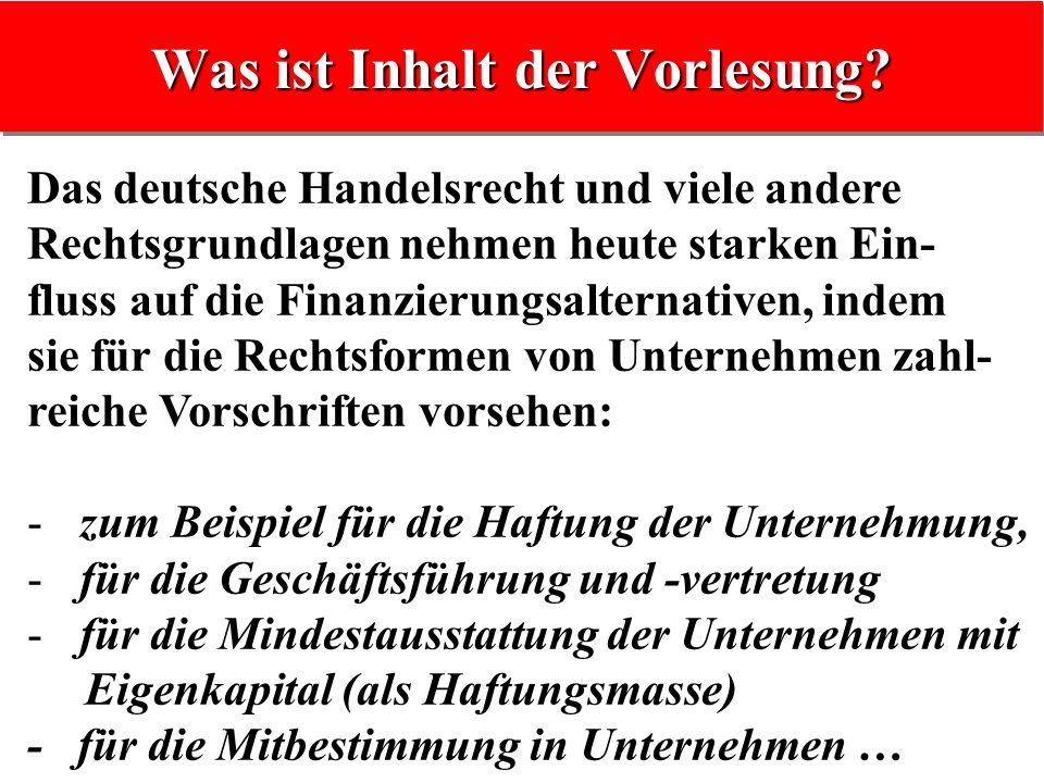 Das deutsche Handelsrecht und viele andere Rechtsgrundlagen nehmen heute starken Ein- fluss auf die Finanzierungsalternativen, indem sie für die Recht