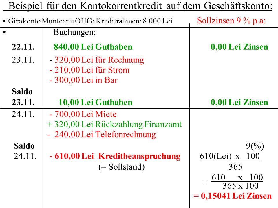 Beispiel für den Kontokorrentkredit auf dem Geschäftskonto: Girokonto Munteanu OHG: Kreditrahmen: 8.000 Lei Sollzinsen 9 % p.a: Buchungen: 22.11. 840,