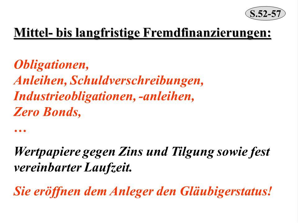 Mittel- bis langfristige Fremdfinanzierungen: Obligationen, Anleihen, Schuldverschreibungen, Industrieobligationen, -anleihen, Zero Bonds, … Wertpapie
