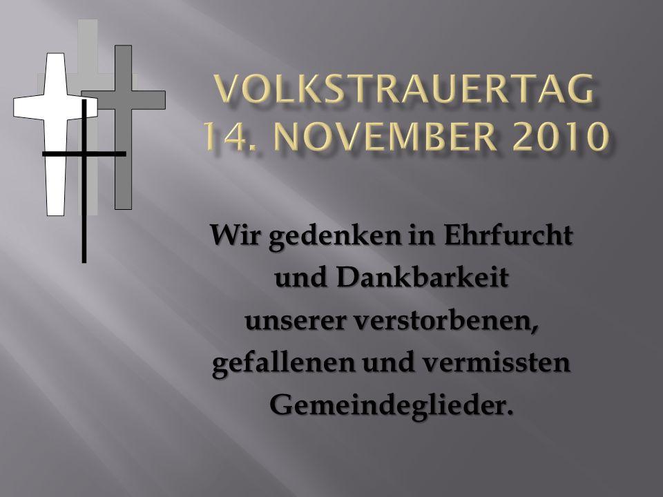 Wir gedenken in Ehrfurcht und Dankbarkeit unserer verstorbenen, gefallenen und vermissten Gemeindeglieder.